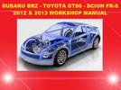 2012-2013 Subaru BRZ - Toyota GT86 - Scion Fr-S Workshop Service Repair Manual